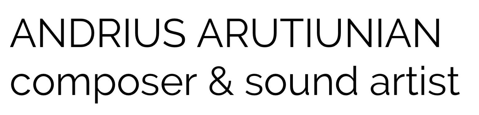 Andrius Arutiunian | composer & sound artist